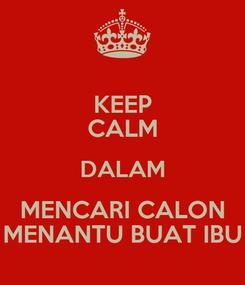 Poster: KEEP CALM DALAM MENCARI CALON MENANTU BUAT IBU