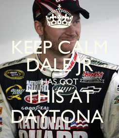 Poster: KEEP CALM DALE JR HAS GOT THIS AT DAYTONA