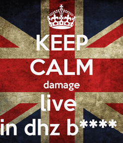 Poster: KEEP CALM damage live  in dhz b****