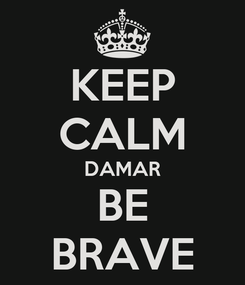 Poster: KEEP CALM DAMAR BE BRAVE