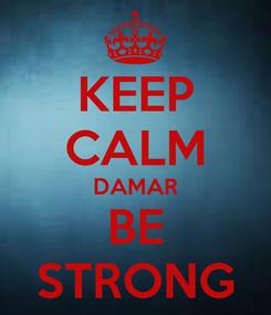 Poster: KEEP CALM DAMAR BE STRONG
