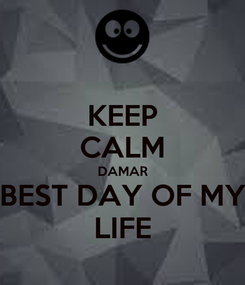 Poster: KEEP CALM DAMAR BEST DAY OF MY LIFE