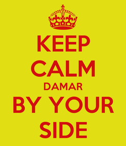 Poster: KEEP CALM DAMAR BY YOUR SIDE