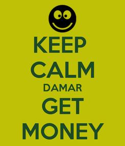 Poster: KEEP  CALM DAMAR GET MONEY