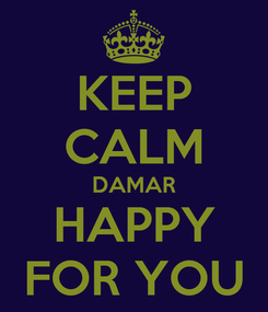Poster: KEEP CALM DAMAR HAPPY FOR YOU