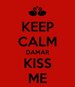 Poster: KEEP CALM DAMAR KISS ME