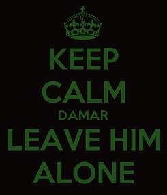 Poster: KEEP CALM DAMAR LEAVE HIM ALONE