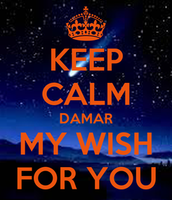 Poster: KEEP CALM DAMAR MY WISH FOR YOU