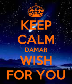 Poster: KEEP CALM DAMAR WISH FOR YOU