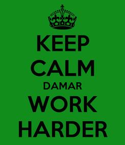 Poster: KEEP CALM DAMAR WORK HARDER