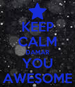 Poster: KEEP CALM DAMAR YOU AWESOME