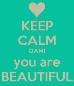 Poster: KEEP CALM DAMI you are BEAUTIFUL