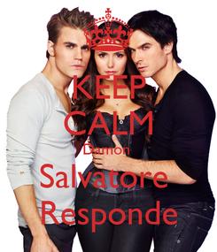 Poster: KEEP CALM Damon  Salvatore  Responde