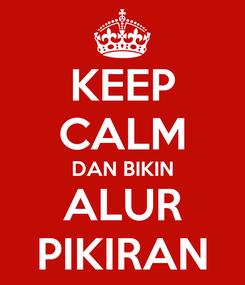Poster: KEEP CALM DAN BIKIN ALUR PIKIRAN