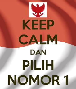 Poster: KEEP CALM DAN PILIH NOMOR 1