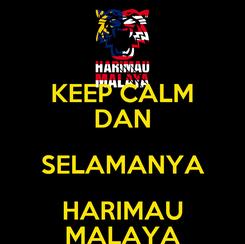 Poster: KEEP CALM DAN SELAMANYA HARIMAU MALAYA