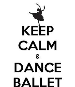 Poster: KEEP CALM & DANCE BALLET