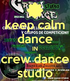 Poster: keep calm dance IN crew dance studio