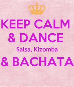 Poster: KEEP CALM  & DANCE  Salsa, Kizomba & BACHATA
