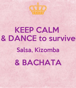 Poster: KEEP CALM  & DANCE to survive Salsa, Kizomba & BACHATA