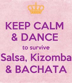 Poster: KEEP CALM  & DANCE  to survive Salsa, Kizomba & BACHATA