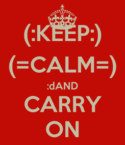Poster: (:KEEP:) (=CALM=) :dAND CARRY ON