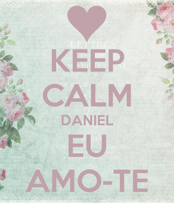 Poster: KEEP CALM DANIEL EU AMO-TE