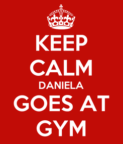Poster: KEEP CALM DANIELA GOES AT GYM