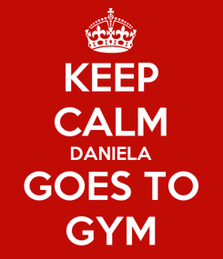 Poster: KEEP CALM DANIELA GOES TO GYM