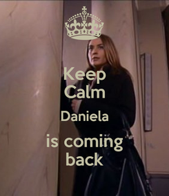 Poster: Keep Calm Daniela is coming back