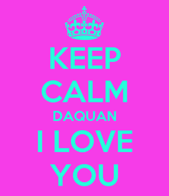 Poster: KEEP CALM DAQUAN I LOVE YOU