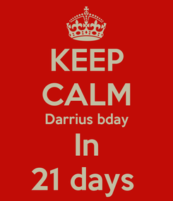 Poster: KEEP CALM Darrius bday In 21 days