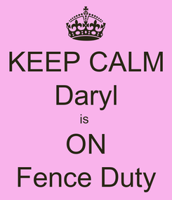 Poster: KEEP CALM Daryl is  ON Fence Duty