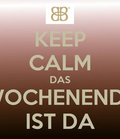 Poster: KEEP CALM DAS WOCHENENDE IST DA