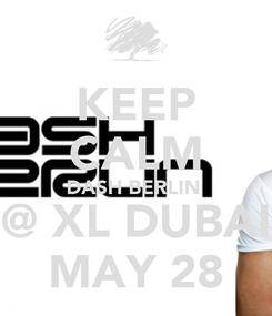 Poster: KEEP CALM DASH BERLIN  @ XL DUBAI MAY 28