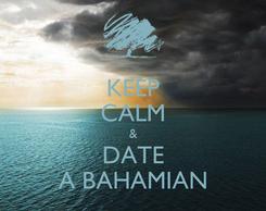 Poster: KEEP CALM & DATE A BAHAMIAN