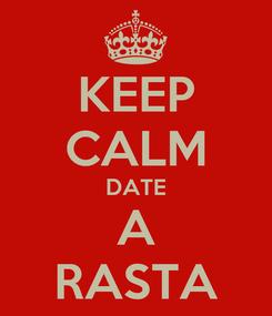 Poster: KEEP CALM DATE A RASTA