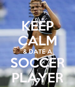 Poster: KEEP CALM & DATE A SOCCER PLAYER