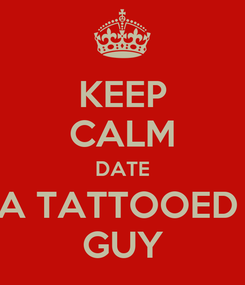 Poster: KEEP CALM DATE A TATTOOED  GUY
