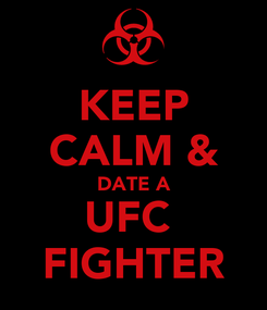 Poster: KEEP CALM & DATE A UFC  FIGHTER
