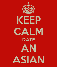 Poster: KEEP CALM DATE AN ASIAN