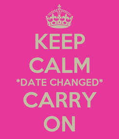 Poster: KEEP CALM *DATE CHANGED* CARRY ON