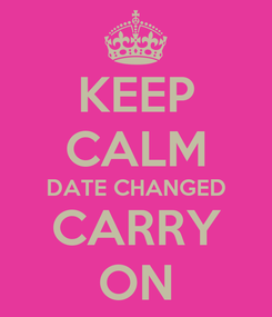 Poster: KEEP CALM DATE CHANGED CARRY ON