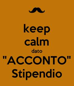 "Poster: keep calm dato ""ACCONTO"" Stipendio"