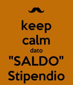 "Poster: keep calm dato ""SALDO"" Stipendio"