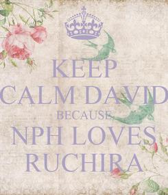 Poster: KEEP CALM DAVID BECAUSE NPH LOVES RUCHIRA