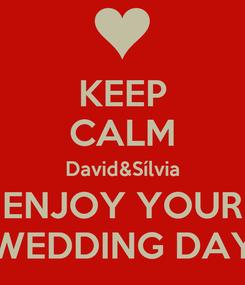 Poster: KEEP CALM David&Sílvia ENJOY YOUR WEDDING DAY