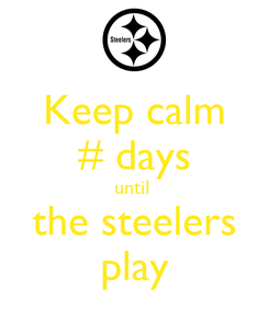 Poster: Keep calm # days until  the steelers play