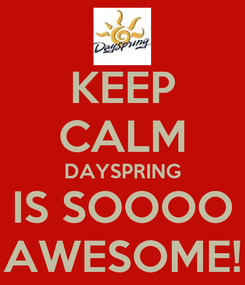 Poster: KEEP CALM DAYSPRING IS SOOOO AWESOME!