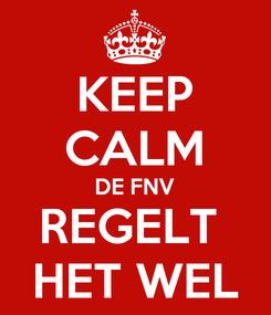 Poster: KEEP CALM DE FNV REGELT  HET WEL